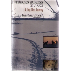 Tracks Across Alaska : A Dog Sled Journey